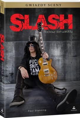 Paul Stenning - Slash. Rockowy dom wariatów / Paul Stenning - Slash. Surviving Guns N' Roses, Velvet Revolver & Rock's Snake Pit