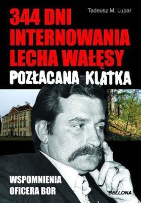 Tadeusz Lupar - 344 dni internowania Lecha Wałęsy. Pozłacana katka