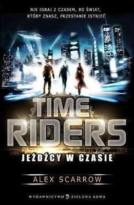 Alex Scarrow - Time Riders. Jeźdźcy w czasie