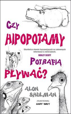 Alon Shulman - Czy hipopotamy potrafią pływać? / Alon Shulman - A Mess Of Iguanas, A Whoop Of Gorillas