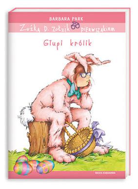 Barbara Park - Zuźka D. Zołzik pierwszakiem. Głupi królik