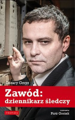Cezary Gmyz, Piotr Gociek - Zawód: dziennikarz śledczy