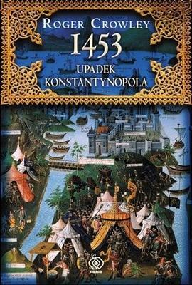 Roger Crowley - 1453. Upadek Konstantynopola