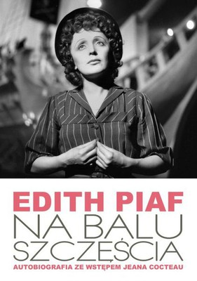Edith Piaf - Na balu szczęścia. Autobiografia / Edith Piaf - Au bal de la chance