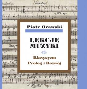 Piotr Orawski - Lekcje muzyki. Klasycyzm. Prolog i rozwój