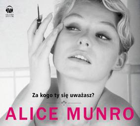 Alice Munro - Za kogo ty się uważasz?