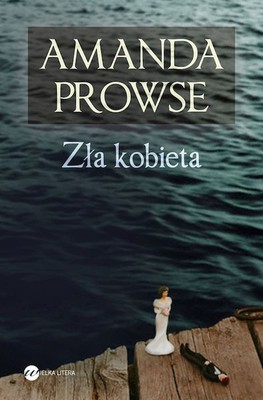 Amanda Prowse - Zła kobieta / Amanda Prowse - What have I done?
