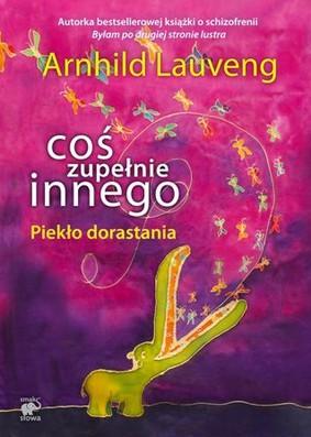 Arnhild Lauveng - Coś zupełnie innego. Piekło dorastania
