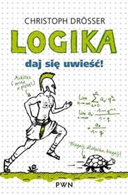 Christoph Drosser - Logika. Daj się uwieść