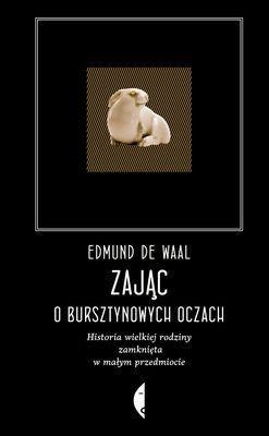 Edmund de Waal - Zając o bursztynowych oczach
