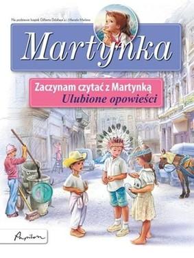 Gilbert Delahaye - Martynka. Zaczynam czytać z Martynką. Ulubione opowieści