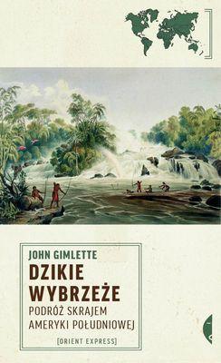 John Gimlette - Dzikie wybrzeże