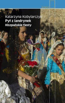 Katarzyna Kobylarczyk - Pył z landrynek. Hiszpańskie fiesty