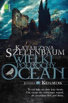 Katarzyna Szelenbaum - Wielki Północny Ocean. Księga II.  Kosmos