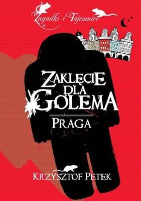 Krzysztof Petek - Zaklęcie dla Golema. Praga