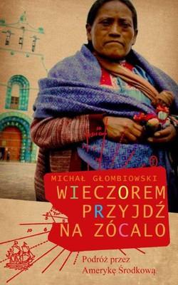 Michał Głombiowski - Wieczorem przyjdź na zócalo