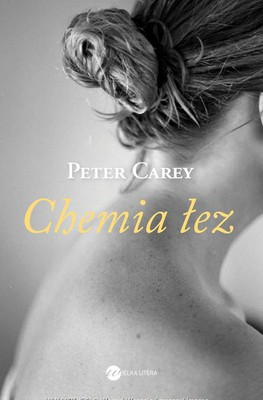 Peter Carey - Chemia łez / Peter Carey - The Chemistry of Tears