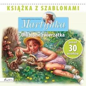 Martynka. Ulubione zwierzątka. Książka z szablonami