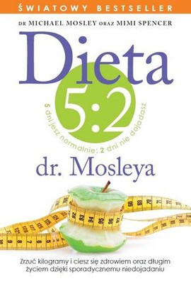 Michael Mosley, Mimi Spencer - Dieta 5:2 dr. Mosleya / Michael Mosley, Mimi Spencer - FastDiet.Lose Weight,Stayn Health and Live Longer