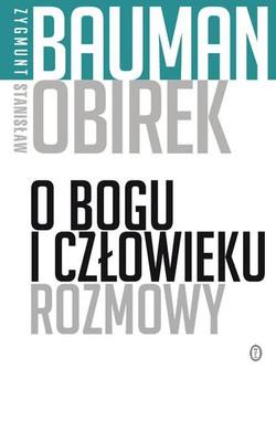 Zygmunt Bauman, Stanisław Obirek - O Bogu i człowieku. Rozmowy