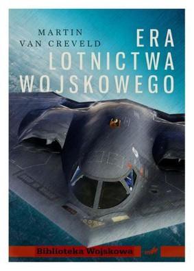 Martin van Creveld - Era lotnictwa wojskowego / Martin van Creveld - The Age of Airpower