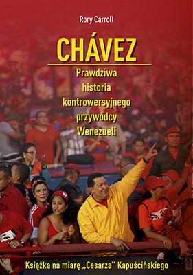 Rory Carroll - Chavez. Prawdziwa historia kontrowersyjnego przywódcy Wenezueli