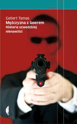 Gellert Tamas - Mężczyzna z laserem. Historia szwedzkiej nienawiści / Gellert Tamas - Lasermannen-en berättelse om Sverige