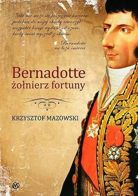 Krzysztof Mazowski - Bernadotte żołnierz fortuny