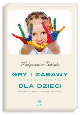 Małgorzata Cieślak - Gry i zabawy dla dzieci