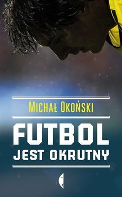 Michał Okoński - Futbol jest okrutny