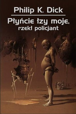 Philip K. Dick - Płyńcie łzy moje, rzekł policjant / Philip K. Dick - Flow My Tears, The Policeman Said