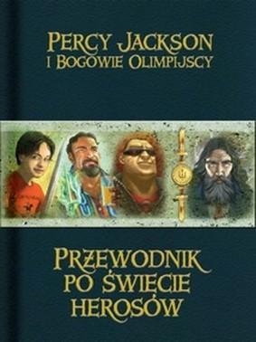 Rick Riordan - Percy Jackson i Bogowie Olimpijscy: Przewodnik po świecie herosów / Rick Riordan - Percy Jackson & the Olympians: The Ultimate Guide