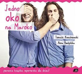 Tomasz Kwaśniewski, Anna Bedyńska - Jedno oko na Maroko