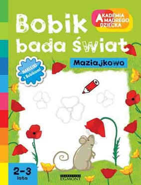 Alicja Wilk - Bobik bada świat. Akademia mądrego dziecka