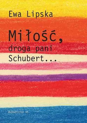 Ewa Lipska - Miłość, droga pani Schubert...