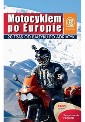 Paweł Głaz, Tamara Głaz - Motocyklem po Europie. 20 tras od Bałtyku po Adriatyk