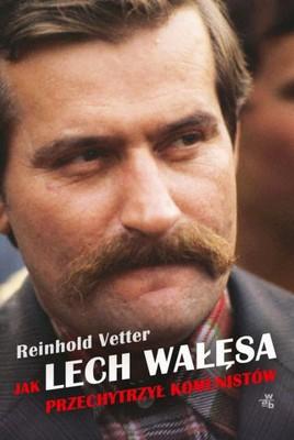 Reinhold Vetter - Jak Lech Wałęsa przechytrzył komunistów