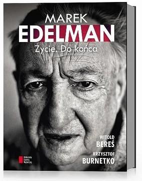 Witold Bereś, Krzysztof Burnetko - Marek Edelman. Życie do końca
