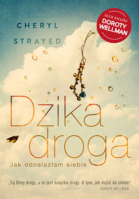 Cheryl Strayed - Dzika droga. Jak odnalazłam siebie / Cheryl Strayed - Wild: From Lost to Found on the Pacific Crest Trail