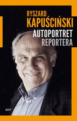 Ryszard Kapuściński - Autoportret reportera
