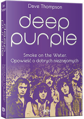 Dave Thompson - Deep Purple. Smoke on the Water. Opowieść o dobrych nieznajomych / Dave Thompson - Smoke on the Water . The Deep Purple Story