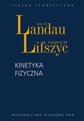 Jewgienij M. Lifszyc, Lew D. Landau - Kinetyka fizyczna / Jewgienij M. Lifszyc, Lew D. Landau - Fiziczeskaja Kinematika