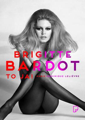 Marie-Dominique Lelievre - Brigitte Bardot – to ja! / Marie-Dominique Lelievre - Brigitte Bardot – Plein la vue
