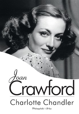 Charlotte Chandler - Joan Crawford / Charlotte Chandler - Not the Girl Next Door: Joan Crawford, a Personal Biography