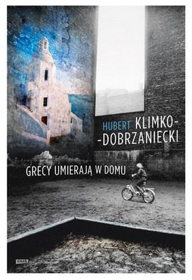 Hubert Klimko-Dobrzaniecki - Grecy umierają w domu
