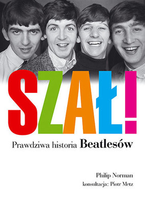 Philip Norman - Szał! Prawdziwa historia Beatlesów