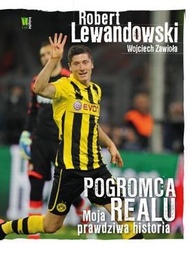 Wojciech Zawioła - Robert Lewandowski. Pogromca Realu