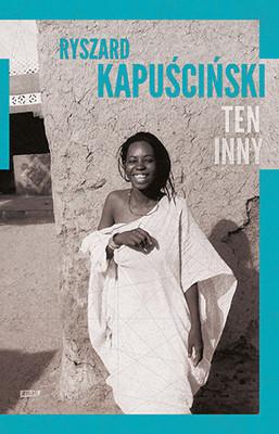 Ryszard Kapuściński - Ten Inny