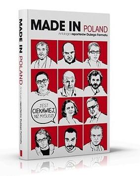 Made in Poland. Antologia reporterów Dużego Formatu