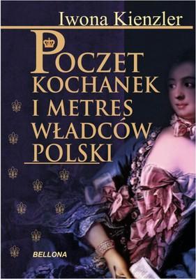 Iwona Kienzler - Poczet Kochanek i metres władców Polski